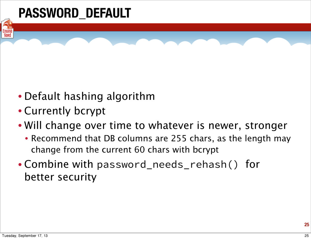 PASSWORD_DEFAULT • Default hashing algorithm • ...