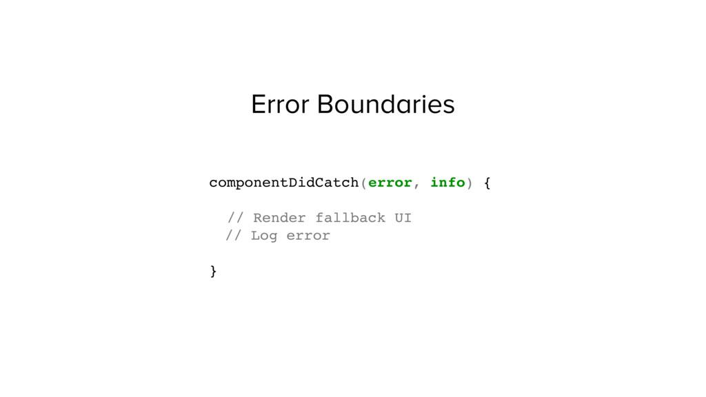 Error Boundaries componentDidCatch(error, info)...