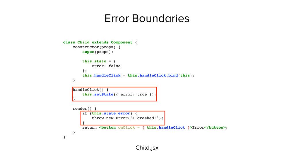Error Boundaries class Child extends Component ...