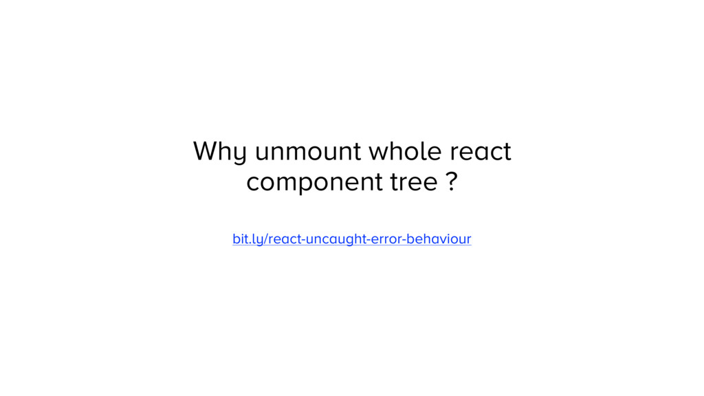 Why unmount whole react component tree ? bit.ly...