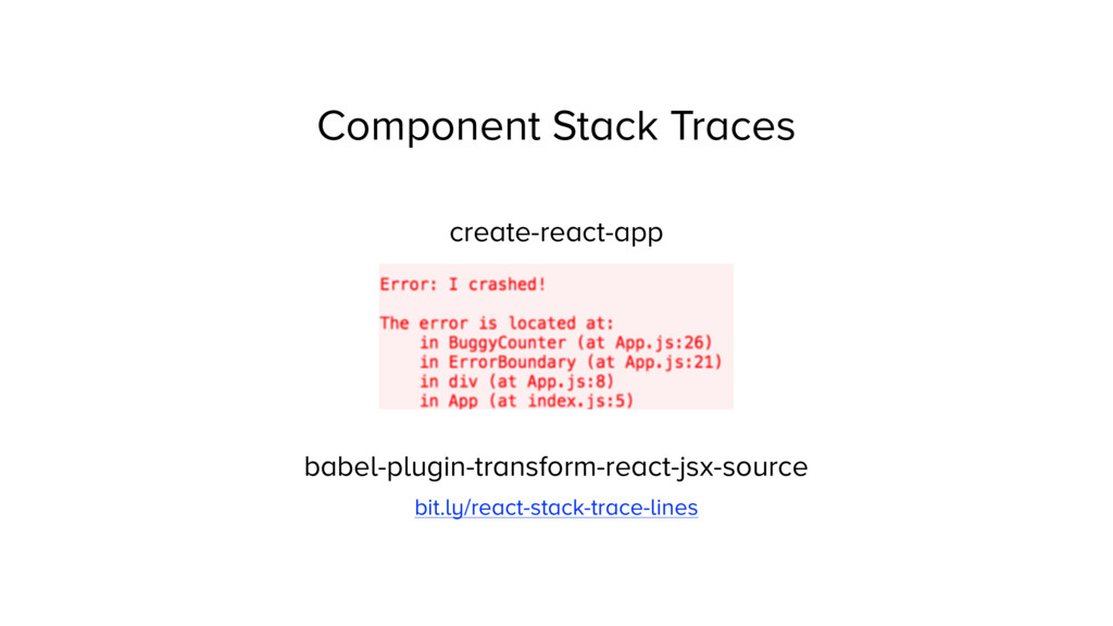 Component Stack Traces create-react-app babel-p...