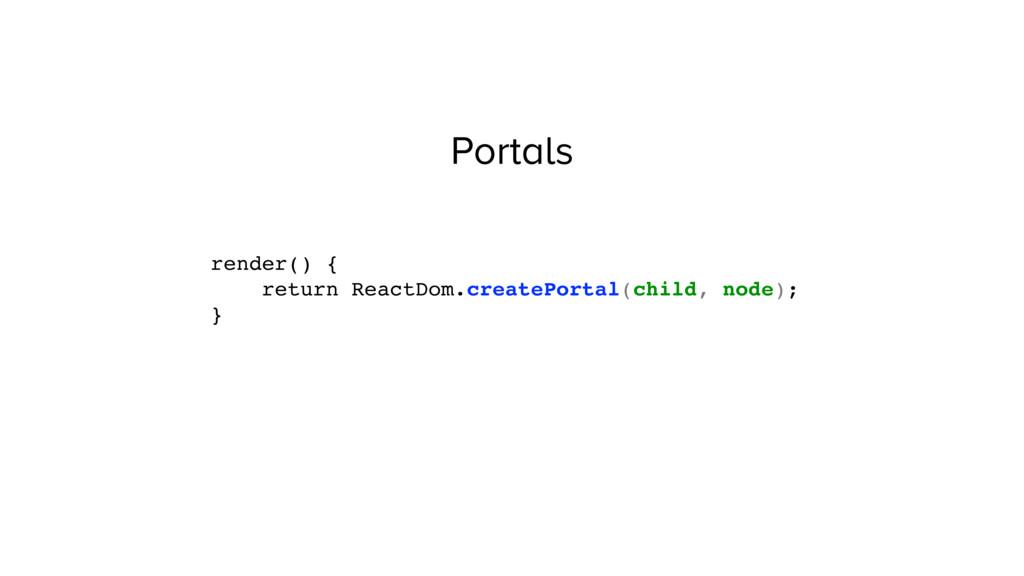 Portals render() { return ReactDom.createPortal...