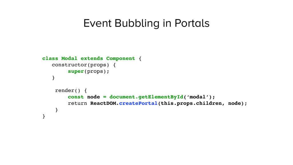Event Bubbling in Portals class Modal extends C...