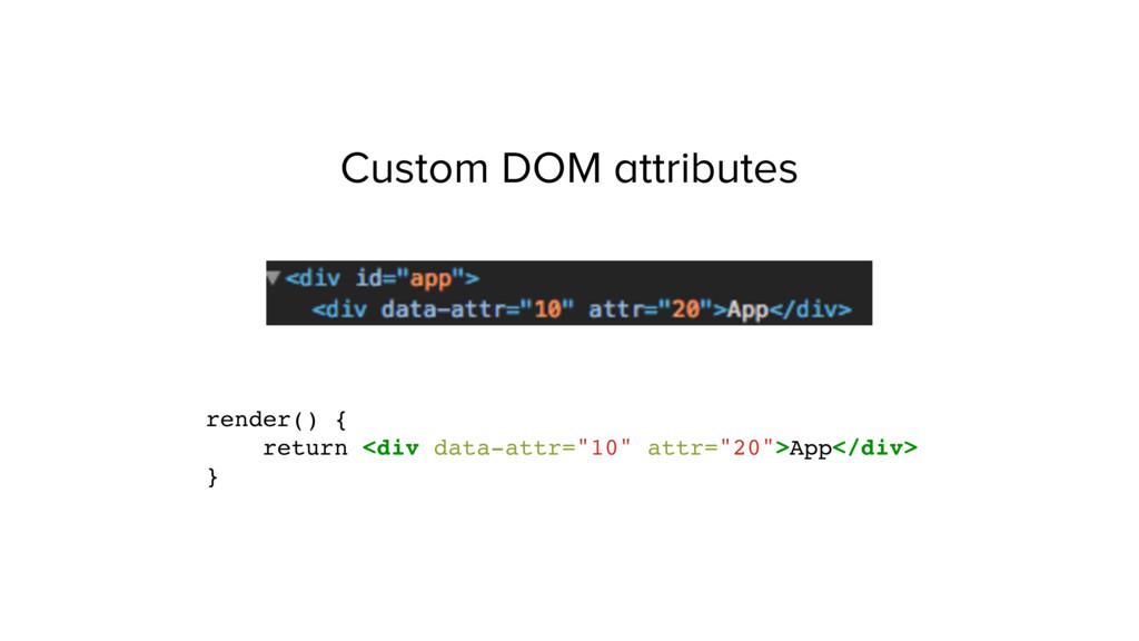 Custom DOM attributes render() { return <div da...