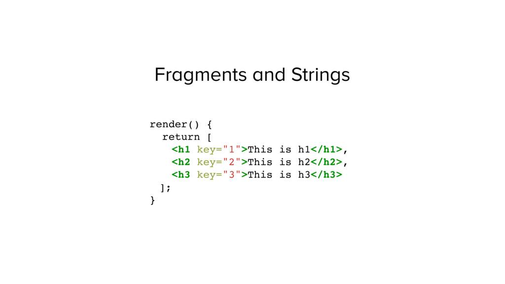 Fragments and Strings render() { return [ <h1 k...