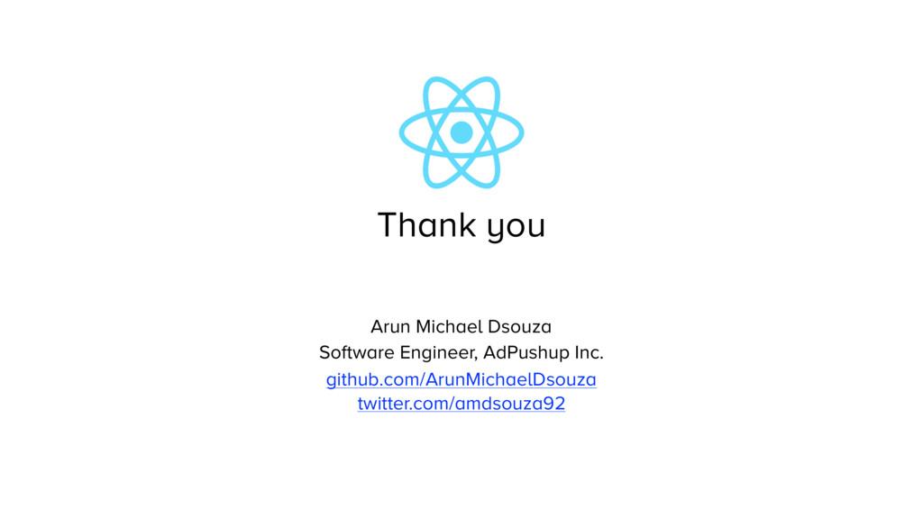 Thank you Arun Michael Dsouza Software Engineer...