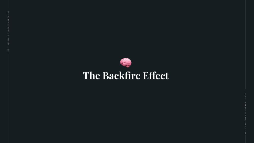 The Backfire Effect  S O Y O U T H I N K Y O U '...