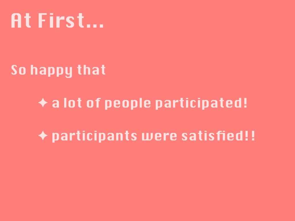 At First... ✦ a lot of people participated! ✦ p...