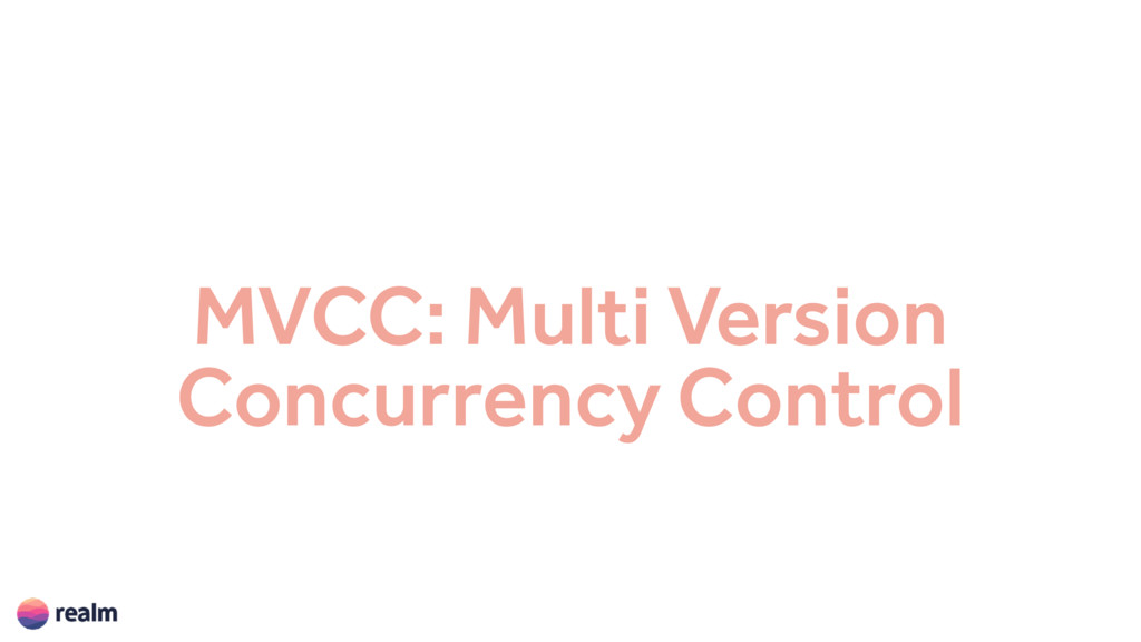 MVCC: Multi Version Concurrency Control