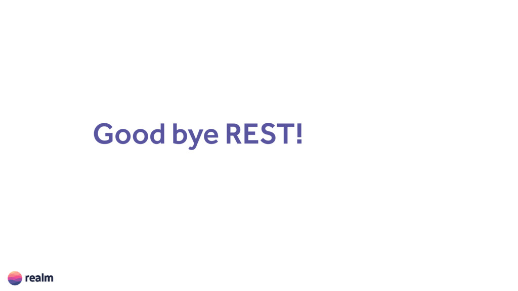 Good bye REST!