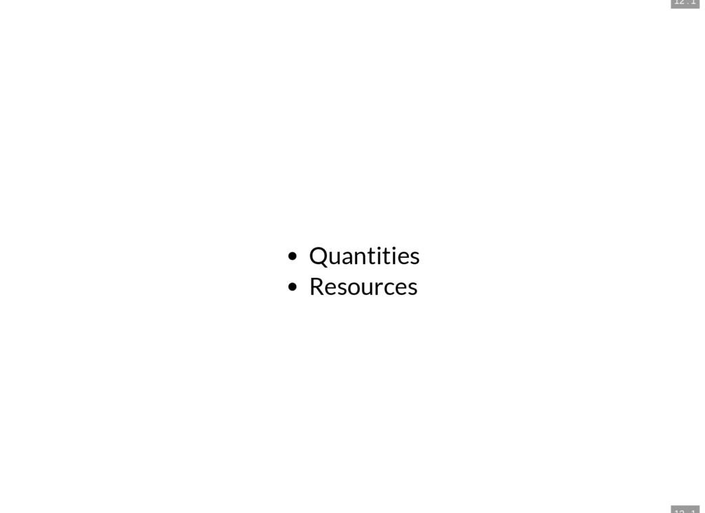 12 . 1 Quantities Resources