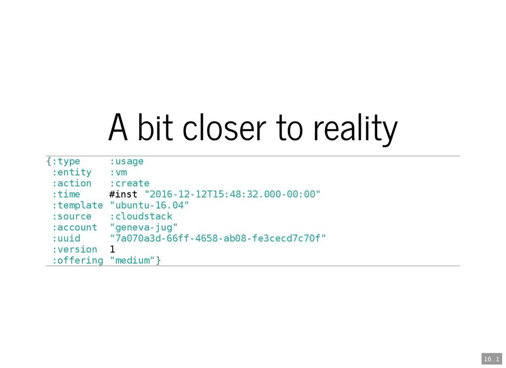 16 . 1 A bit closer to reality {:type :usage :e...