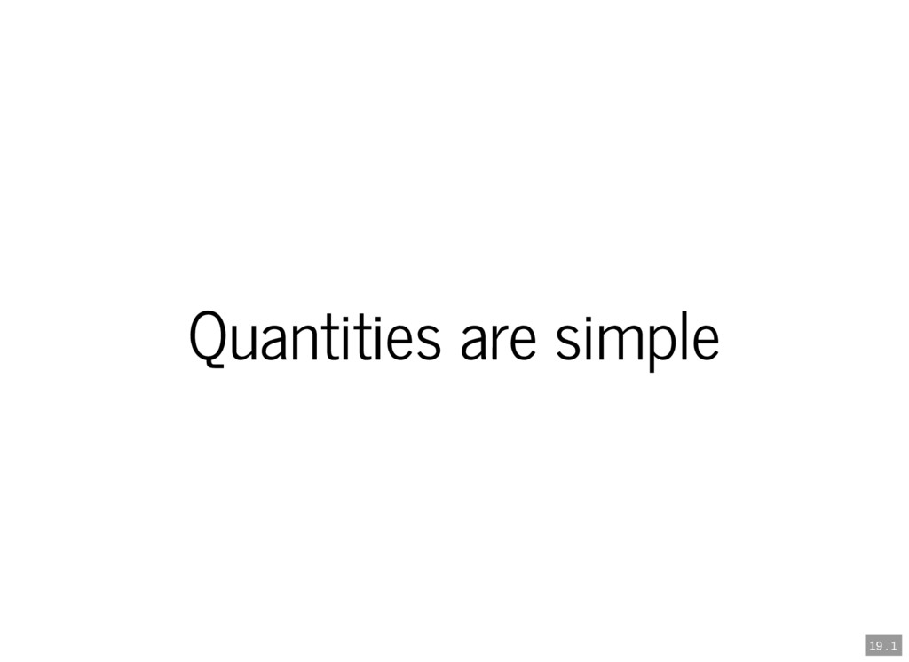19 . 1 Quantities are simple