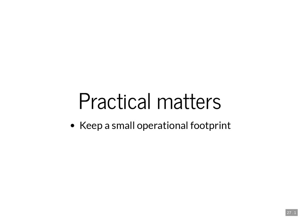 27 . 1 Practical matters Keep a small operation...