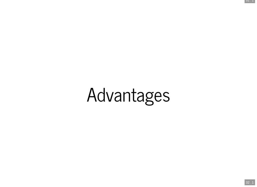 31 . 1 32 . 1 Advantages