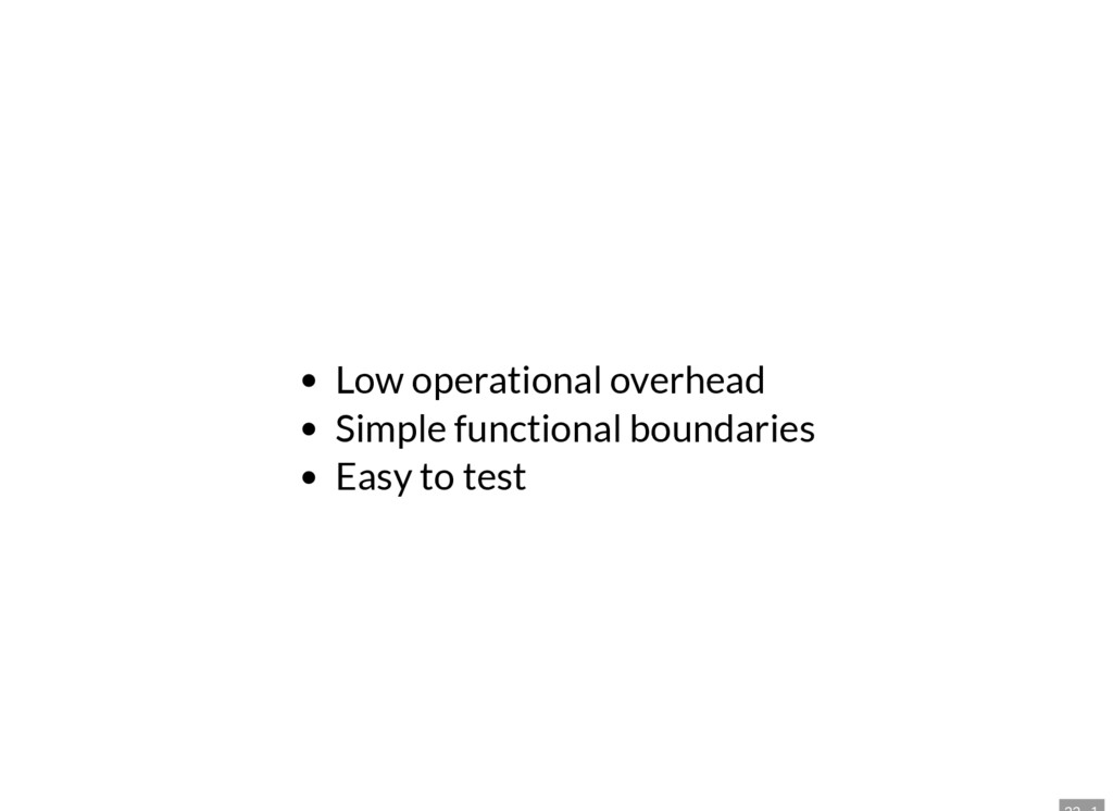 Low operational overhead Simple functional boun...