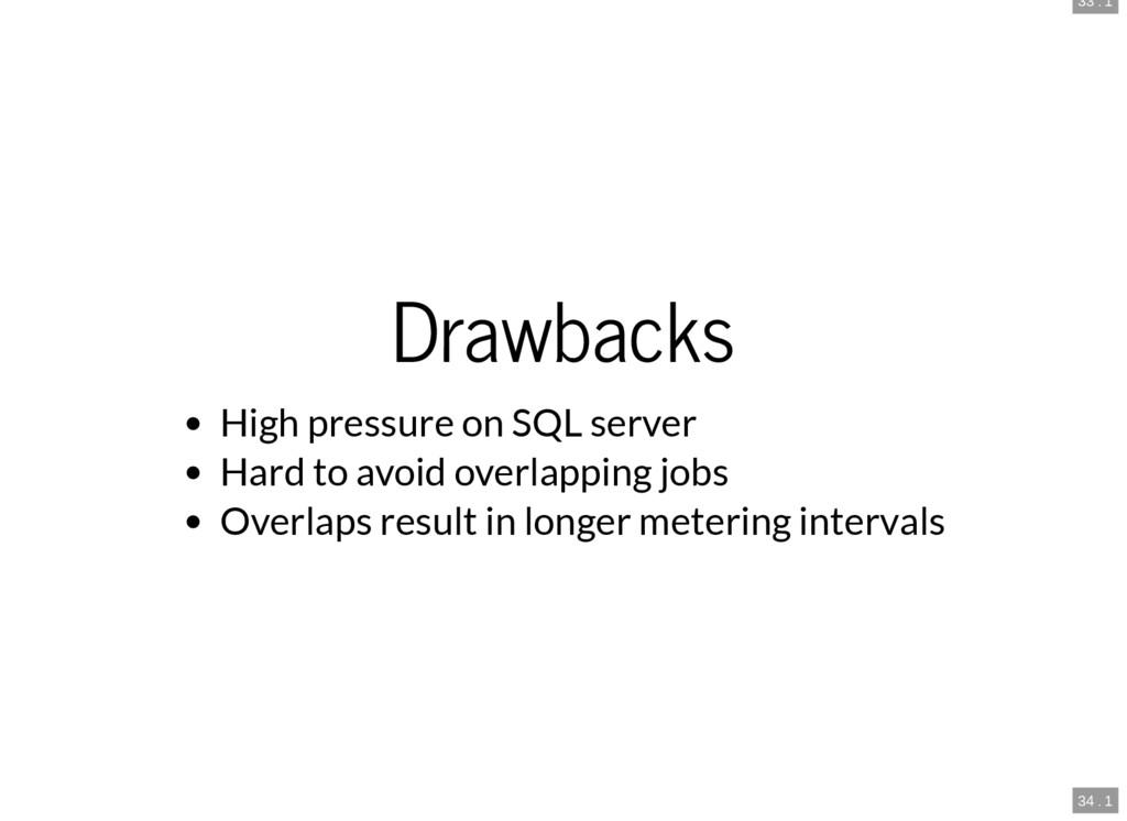 33 . 1 34 . 1 Drawbacks High pressure on SQL se...