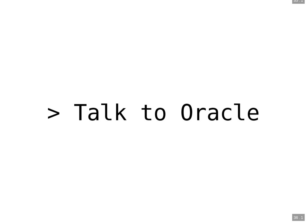 35 . 1 36 . 1 > Talk to Oracle