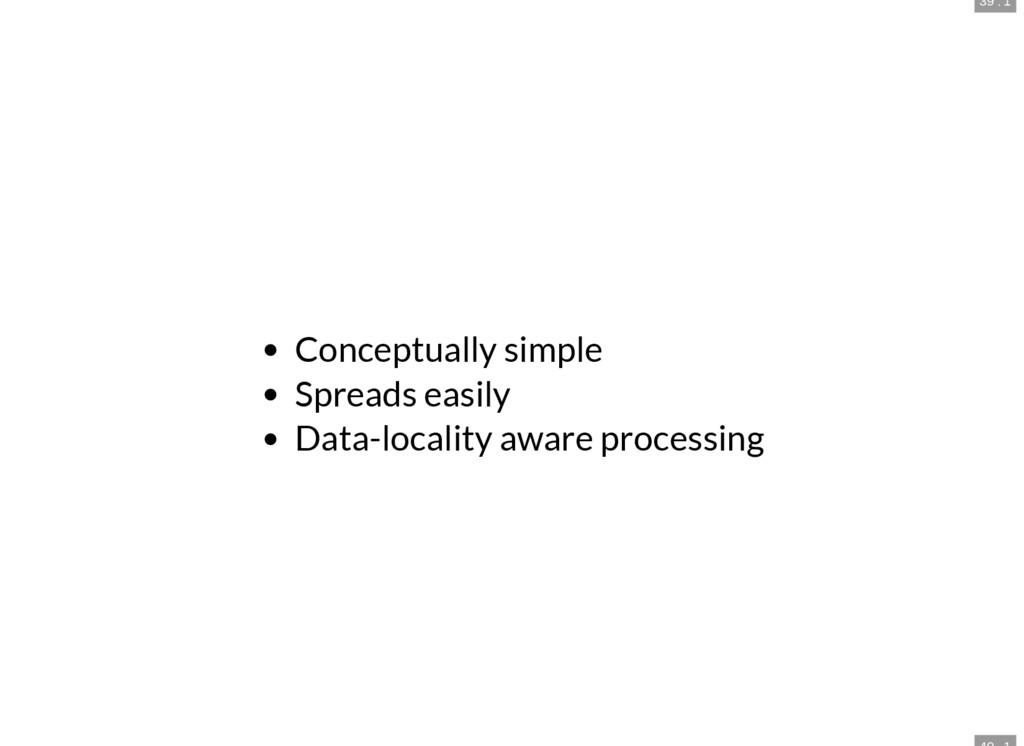 39 . 1 Conceptually simple Spreads easily Data-...