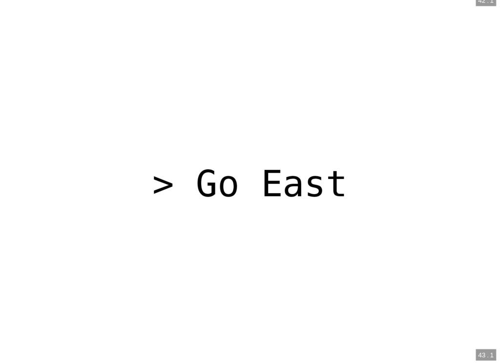 42 . 1 43 . 1 > Go East