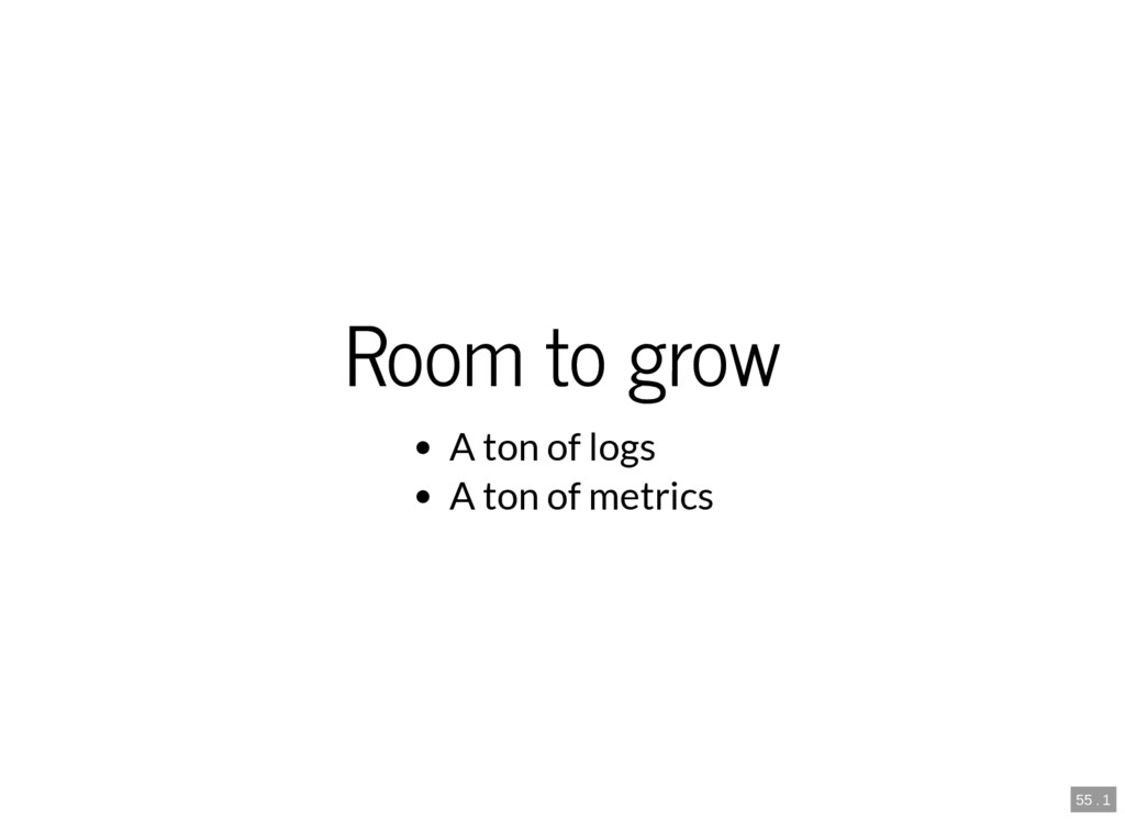 55 . 1 Room to grow A ton of logs A ton of metr...