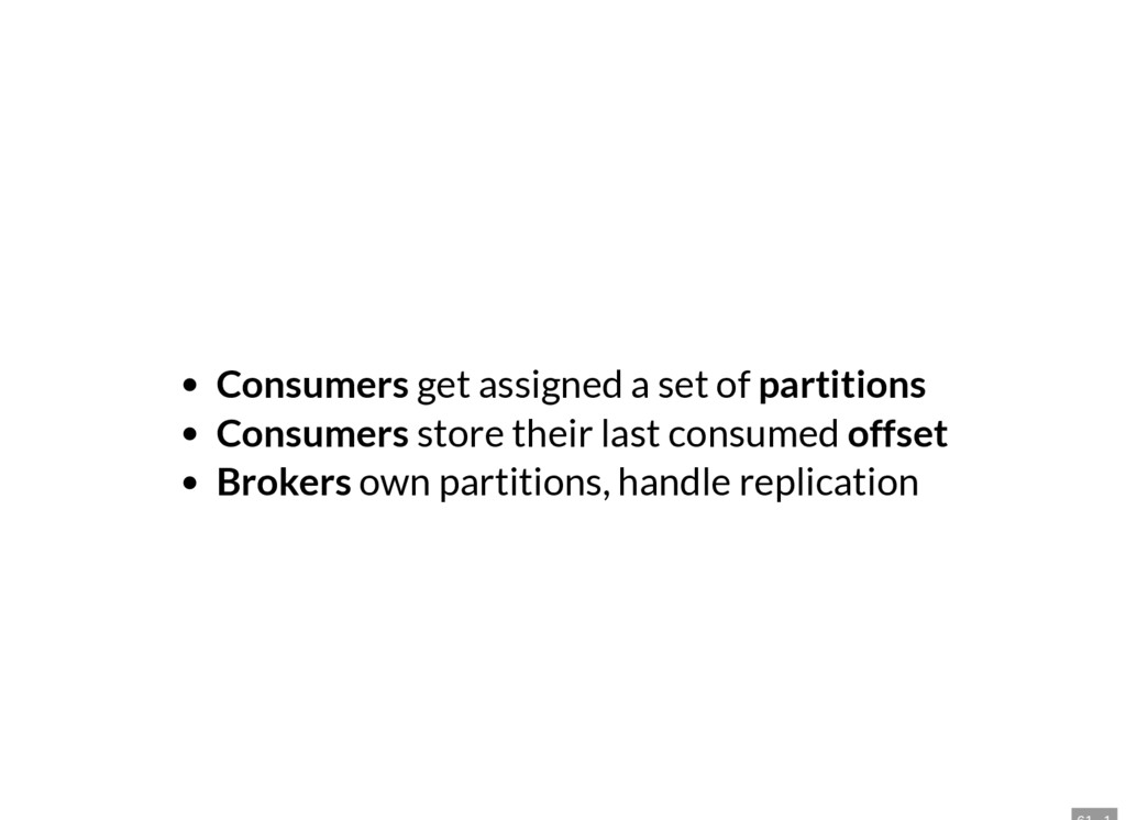 Consumers get assigned a set of partitions Cons...