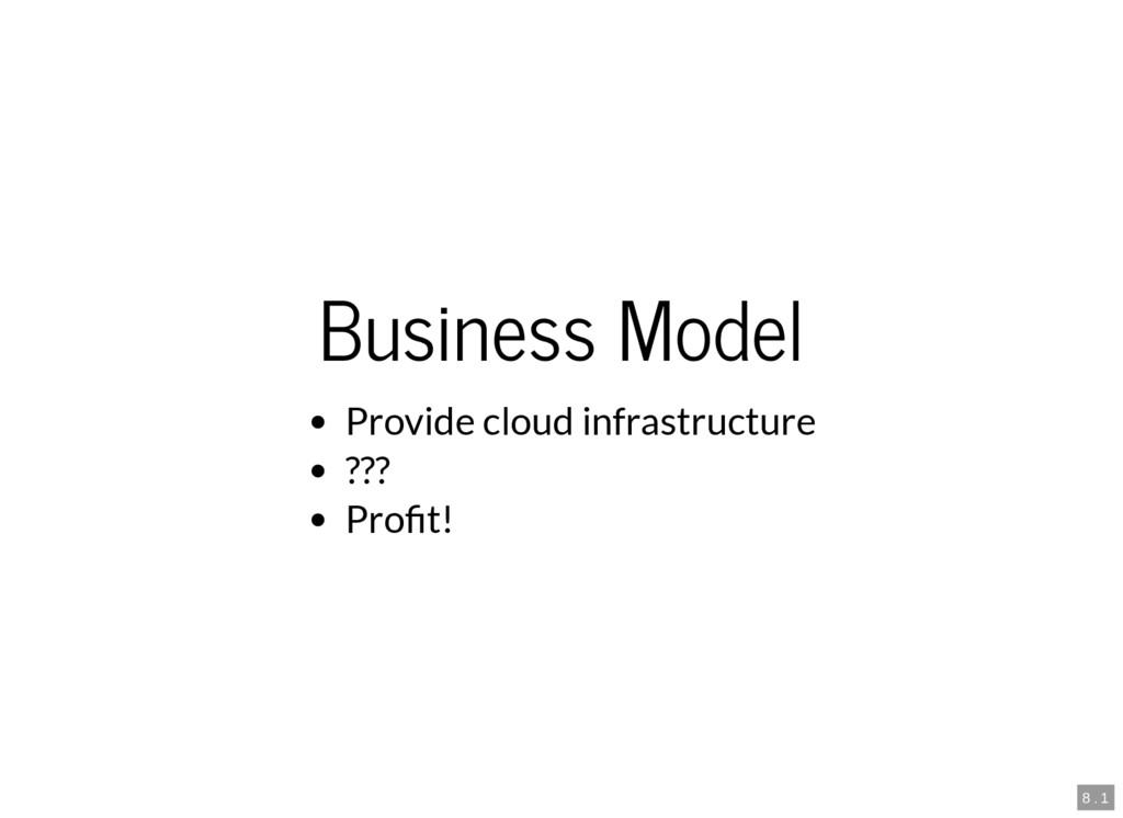 8 . 1 Business Model Provide cloud infrastructu...