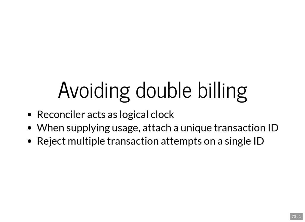 73 . 1 Avoiding double billing Reconciler acts ...