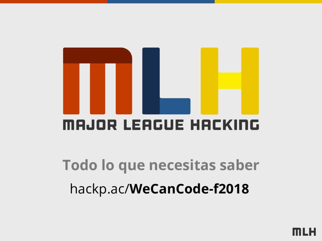 Todo lo que necesitas saber hackp.ac/WeCanCode-...