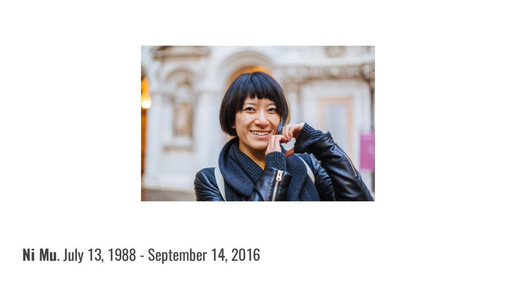 Ni Mu. July 13, 1988 - September 14, 2016