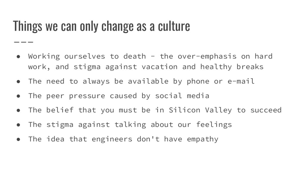 Things we can only change as a culture ● Workin...