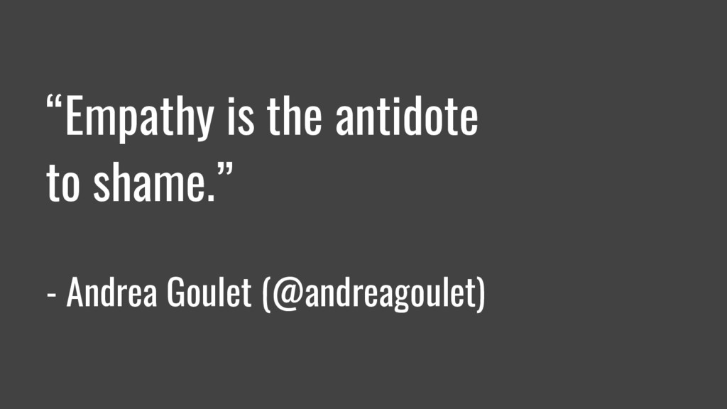 """""""Empathy is the antidote to shame."""" - Andrea Go..."""