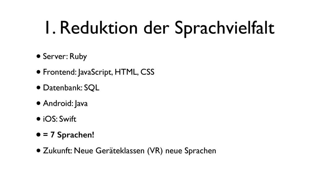 1. Reduktion der Sprachvielfalt •Server: Ruby •...
