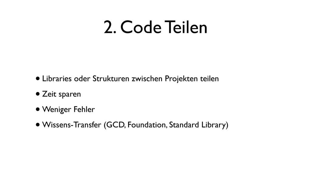 2. Code Teilen •Libraries oder Strukturen zwisc...