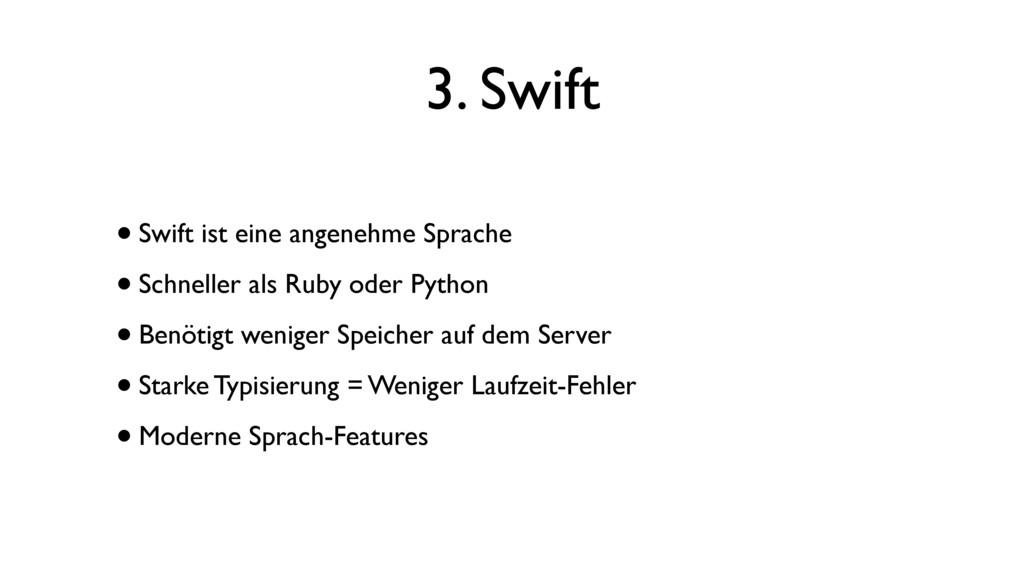 3. Swift •Swift ist eine angenehme Sprache •Sch...