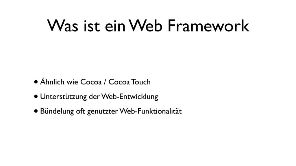 Was ist ein Web Framework •Ähnlich wie Cocoa / ...