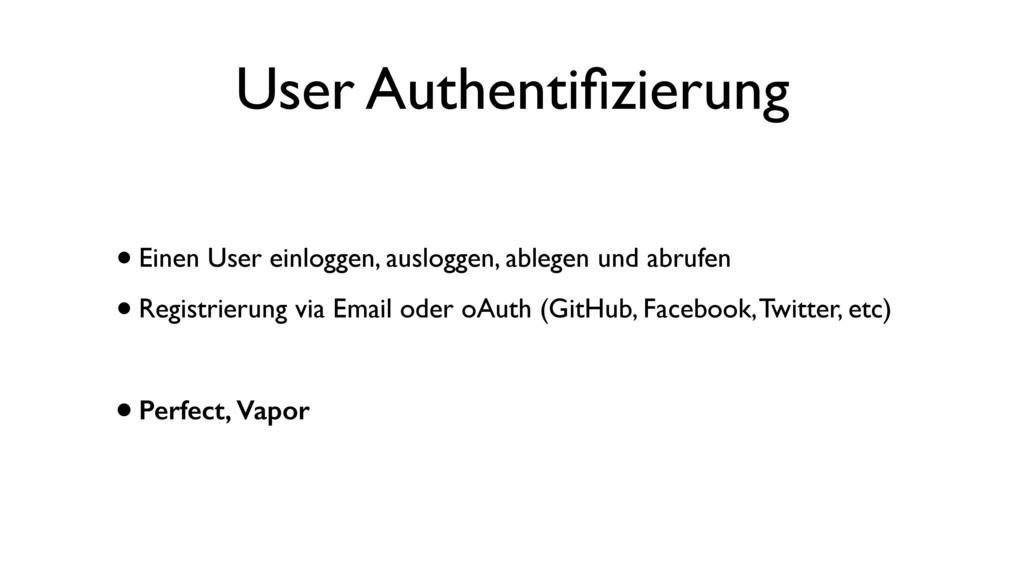 User Authentifizierung •Einen User einloggen, au...