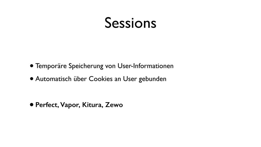 Sessions •Temporäre Speicherung von User-Inform...