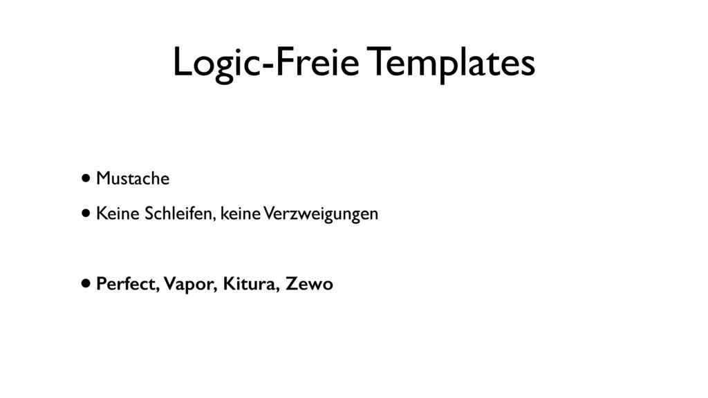 Logic-Freie Templates •Mustache •Keine Schleife...