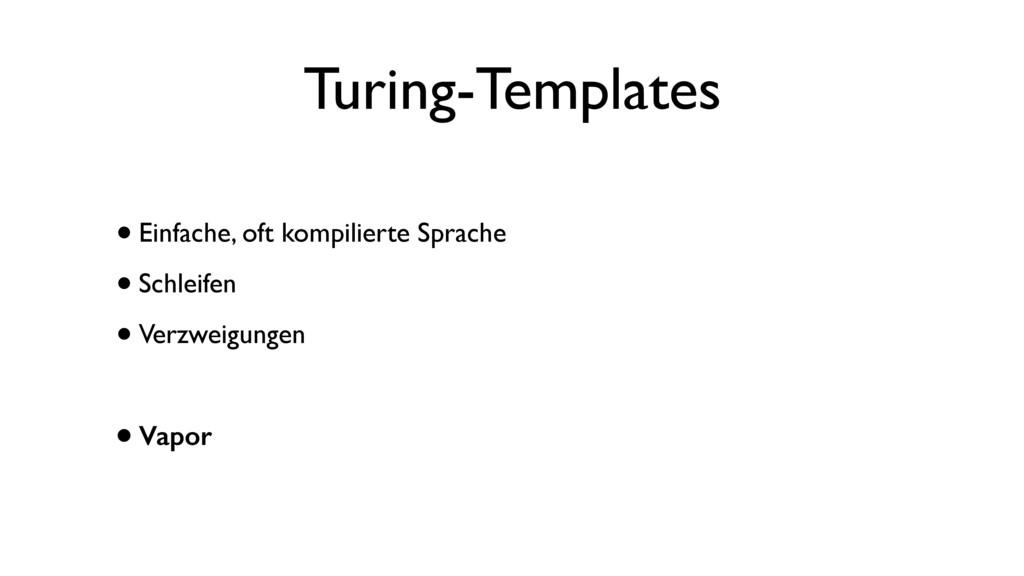 Turing-Templates •Einfache, oft kompilierte Spr...