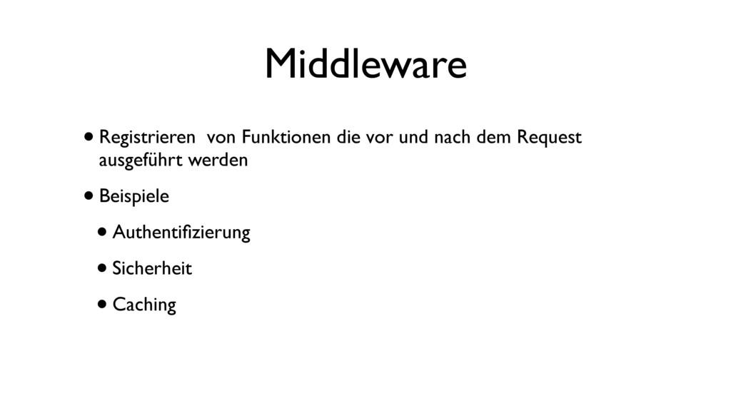 Middleware •Registrieren von Funktionen die vor...