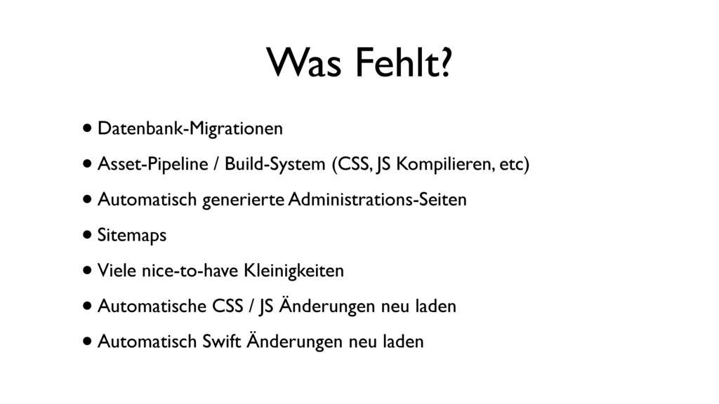 Was Fehlt? •Datenbank-Migrationen •Asset-Pipeli...