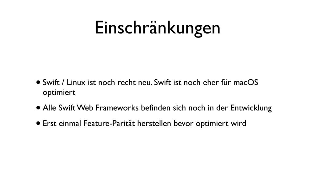 Einschränkungen •Swift / Linux ist noch recht n...