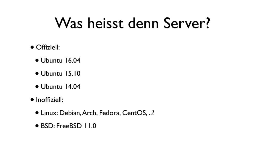 Was heisst denn Server? •Offiziell: •Ubuntu 16.0...