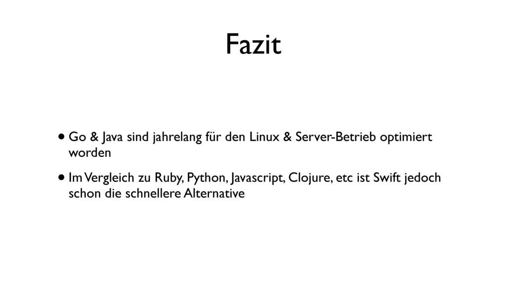 Fazit •Go & Java sind jahrelang für den Linux &...