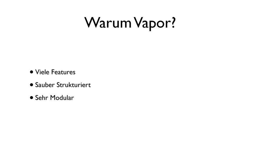 Warum Vapor? •Viele Features •Sauber Strukturie...
