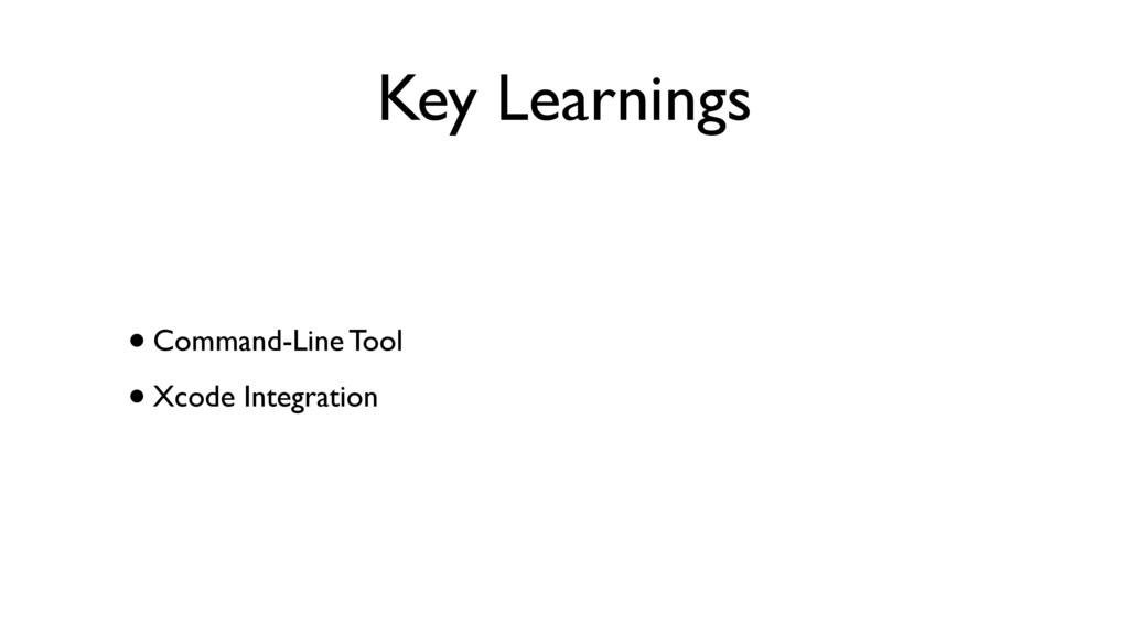Key Learnings •Command-Line Tool •Xcode Integra...