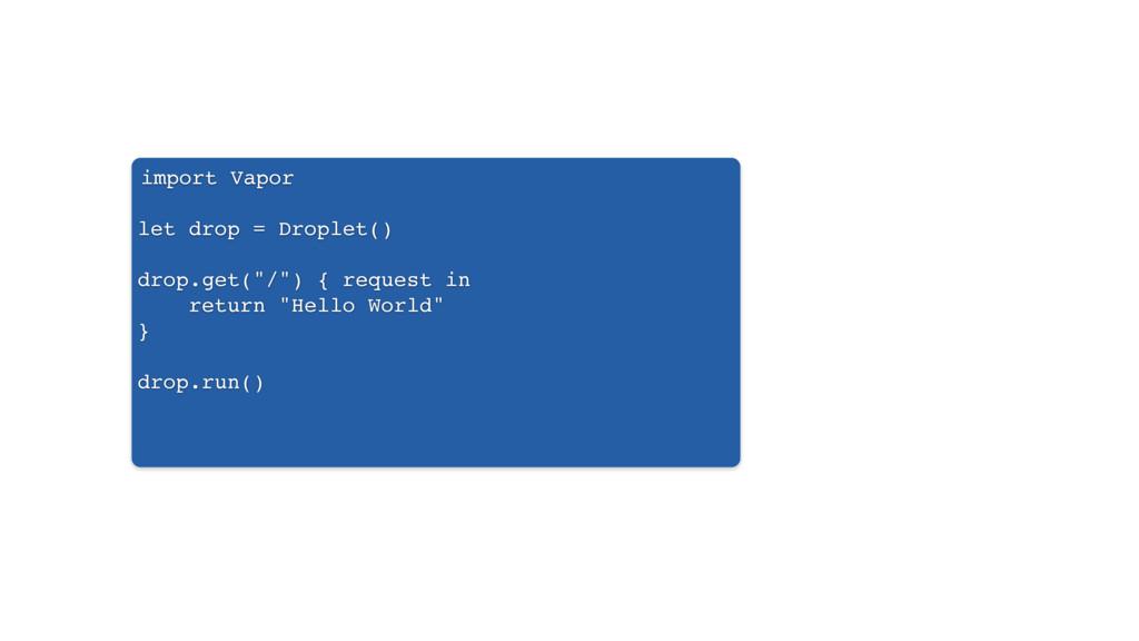 "import Vapor let drop = Droplet() drop.get(""/"")..."