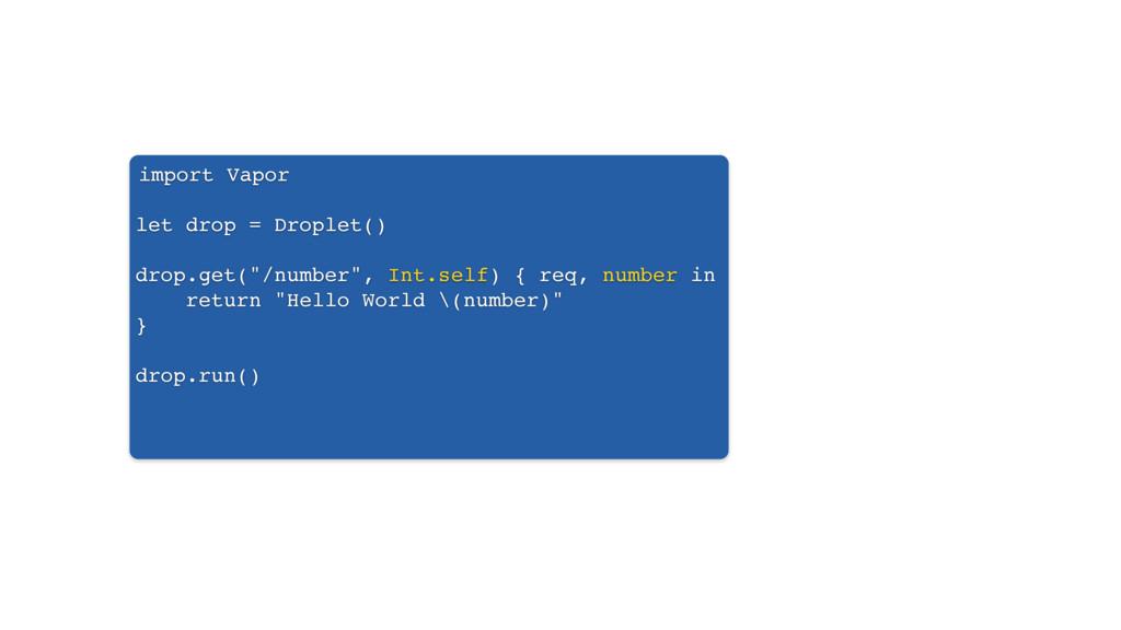 "import Vapor let drop = Droplet() drop.get(""/nu..."