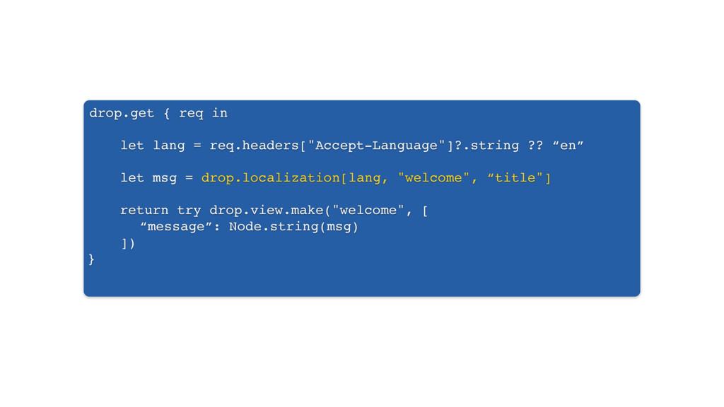 "drop.get { req in let lang = req.headers[""Accep..."